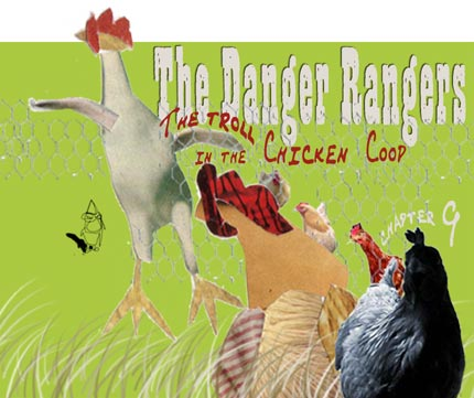 Chapter Nine, Danger Rangers, The Troll in the Chicken Coop, By Douglas Anderson-Jordet